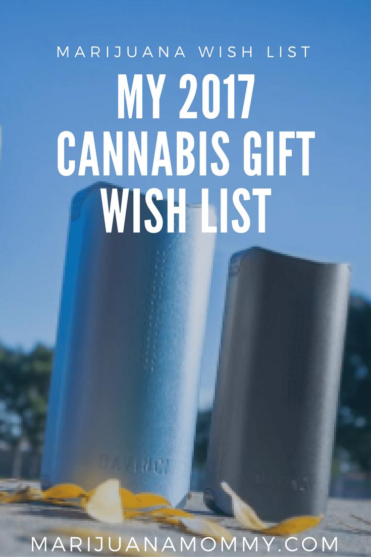 My 2017 Cannabis Gift Wish List Marijuana Mommy