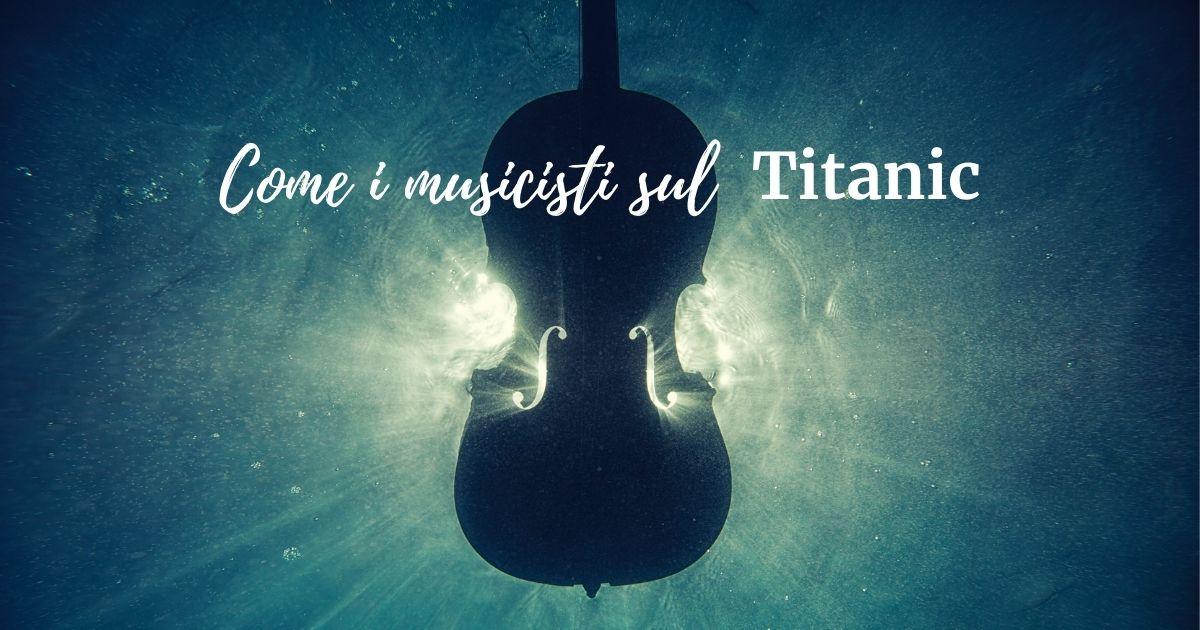 Come i musicisti sul Titanic