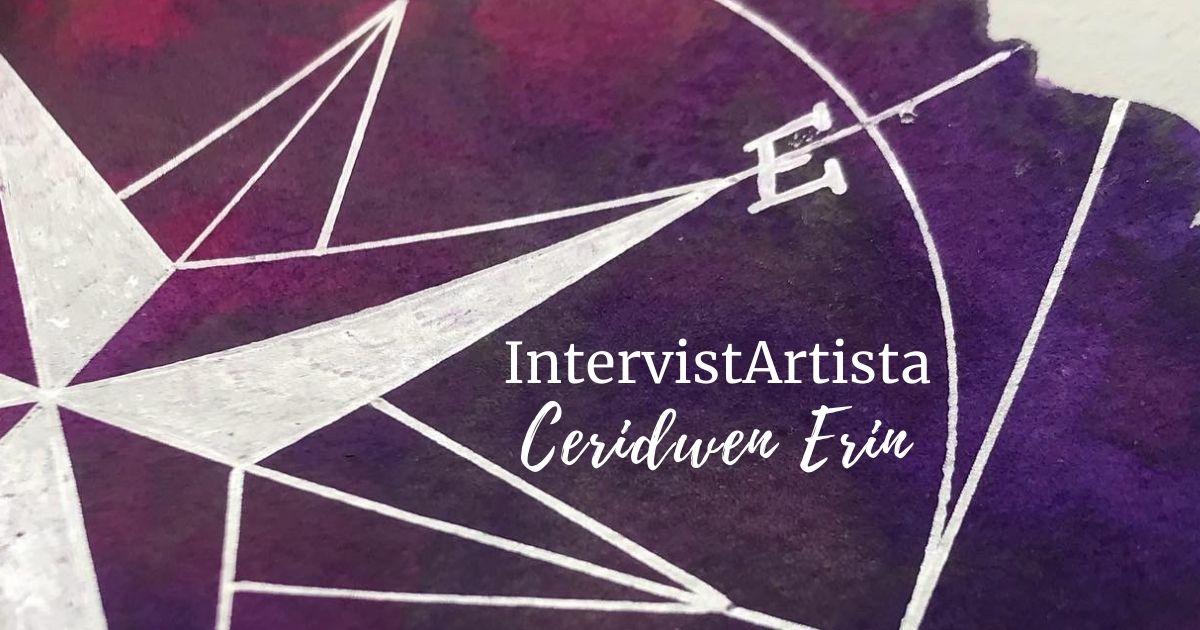 IntervistArtista: Ceridwen Erin