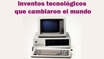 Inventos tecnológicos que cambiaron el mundo