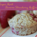 super moist banana strawberry muffins
