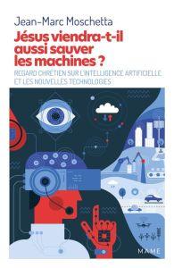 Couverture du livre : Jean-Marc MOSCHETTA, Jésus viendra-t-il aussi sauver les machines? Regard chrétien sur l'intelligence artificielle.