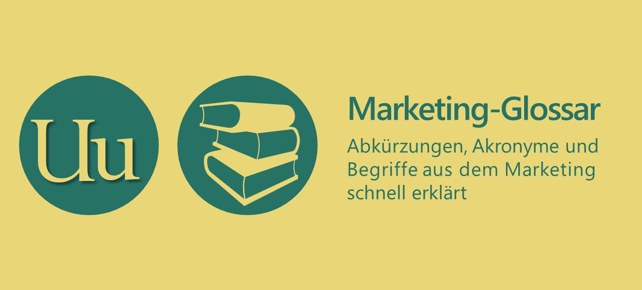 Marketing-Begriffe schnell erklärt: U