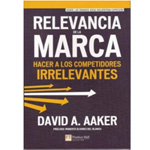 """David A. Aaker: """"Relevancia de la marca. Hacer a los competidores irrelevantes"""""""