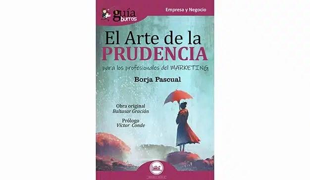 Borja Pascual: El Arte de la Prudencia para los profesionales del marketing