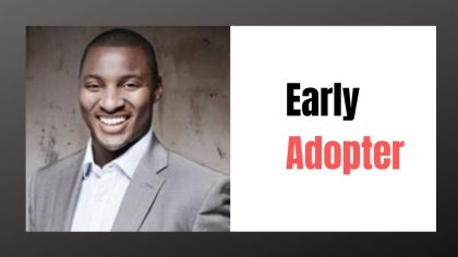 Why you Should be an Early Adopter
