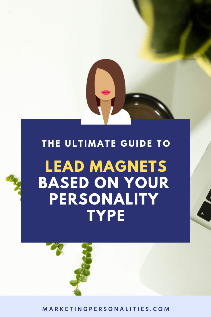 The ultimate guide to lead magnets based on your personality type, MarketingPersonalities.com, what's your marketing personality type?