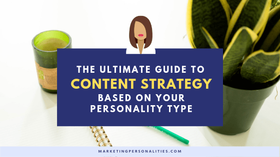 The ultimate guide to content strategy based on your personality type from Marketing Personalities
