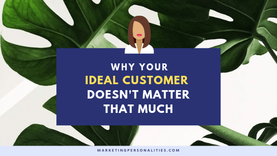Why your ideal customer doesn't matter that much, marketing strategy advice from the Marketing Personalities blog, MarketingPersonalities.com