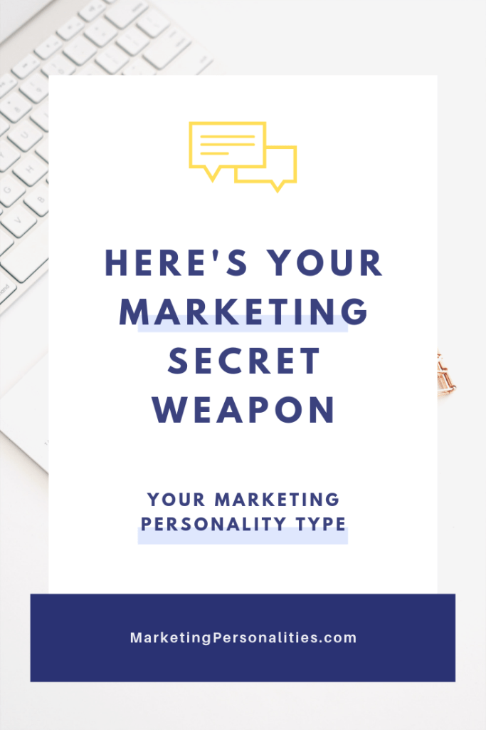 Your marketing secret weapon is your Marketing Personality Type. What's yours?