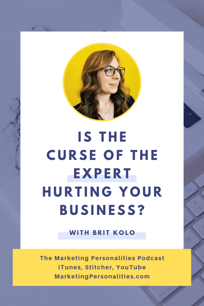 Is the curse of the expert hurting your business? Let's take a look at this in this episode of the Marketing Personalities Podcast, hosted by Brit Kolo