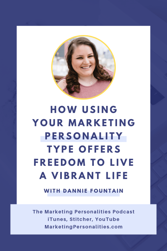 Use your Marketing Personality Type to gain back time and freedom, like Dannie Fountain has done as a full-time Googler and a kickass side-hustler! listen in to this episode on the Marketing Personalities Podcast with Brit Kolo