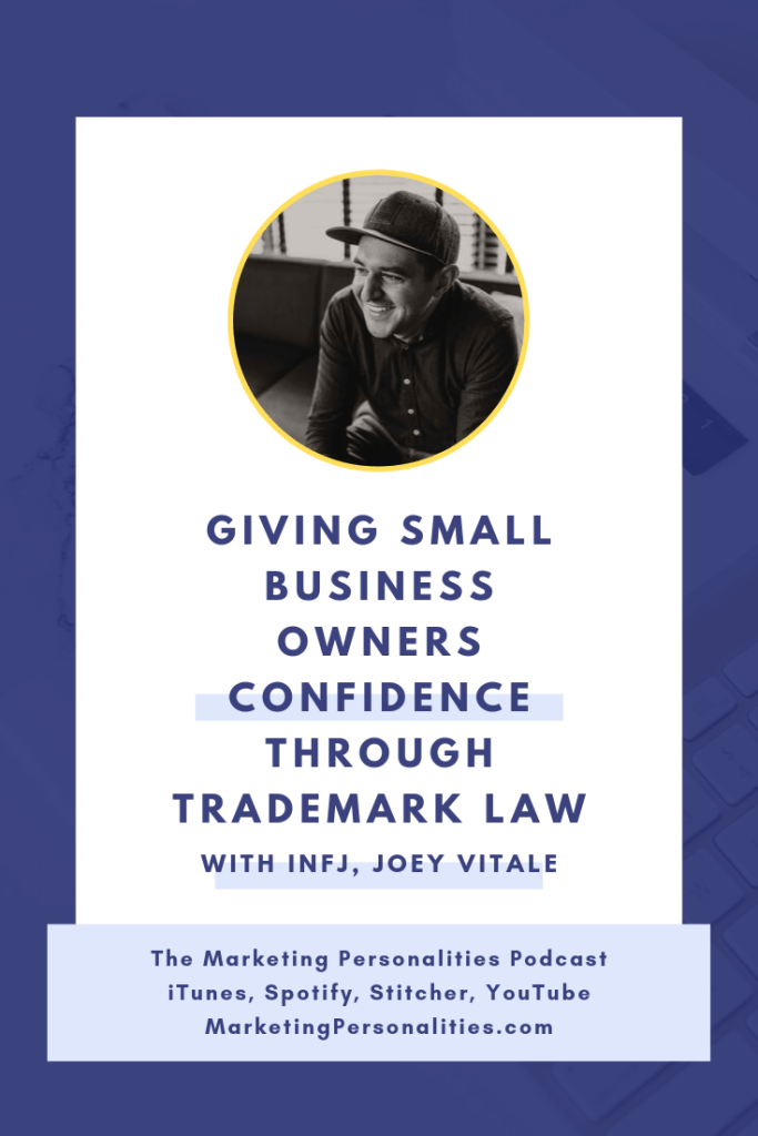 Giving small business owners confidence through trademark law with INFJ Marketing Personality Type, Joey Vitale on the Marketing Personalities Podcast, hosted by Brit Kolo