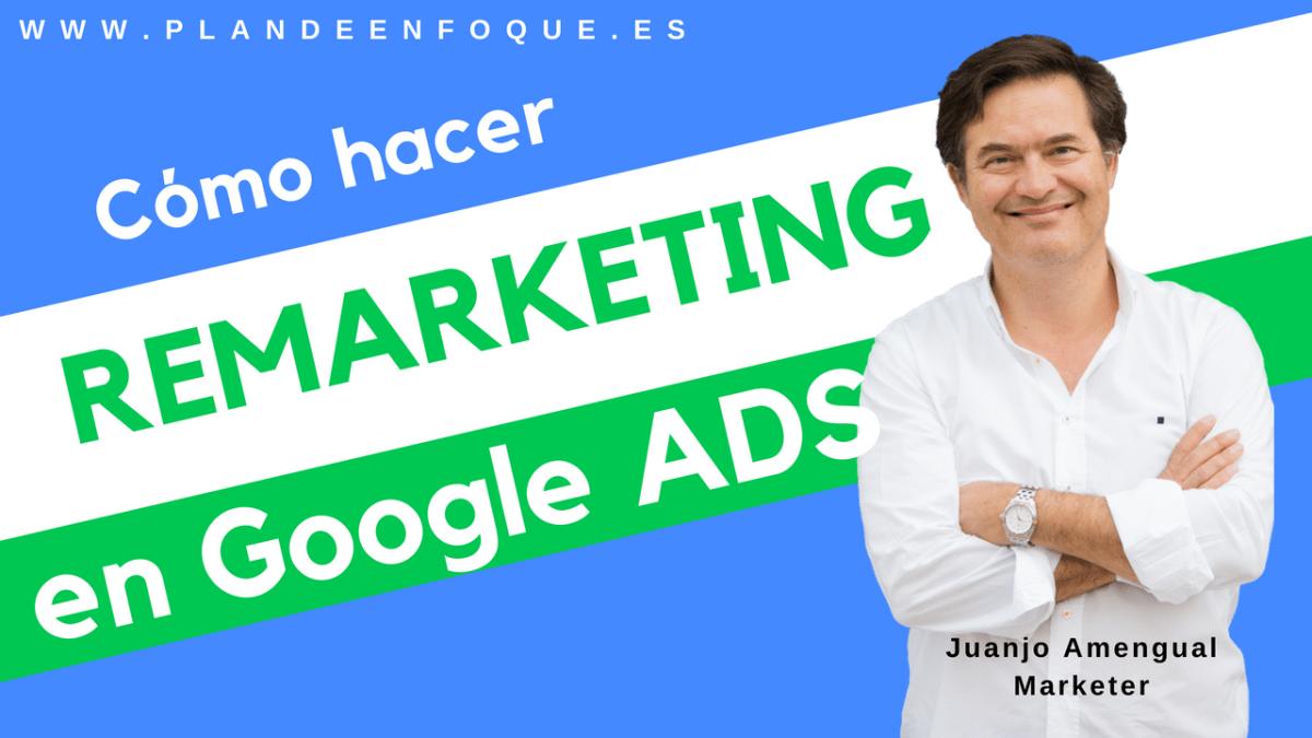 Cómo hacer remarketing con Google Ads