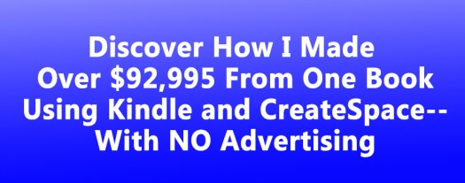 How I Made Over $92K From One Book on Kindle and CreateSpace