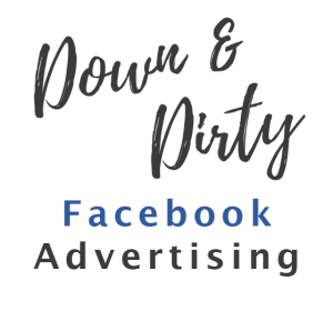 Down and Dirty Facebook Advertising