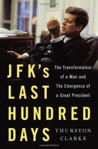 Thurston Clarke - JFK's last 100