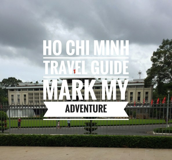 Ho Chi Minh Travel Guide Mark My Adventure