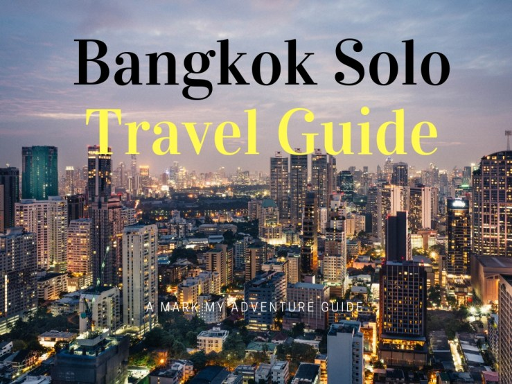 Bangkok Solo Travel Guide Mark My Adventure