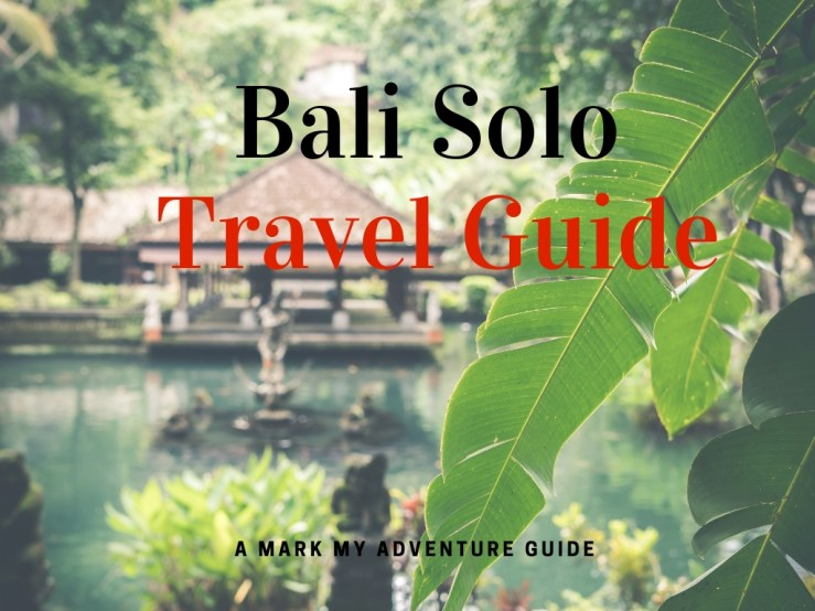 Bali Solo Travel Guide Mark My Adventure