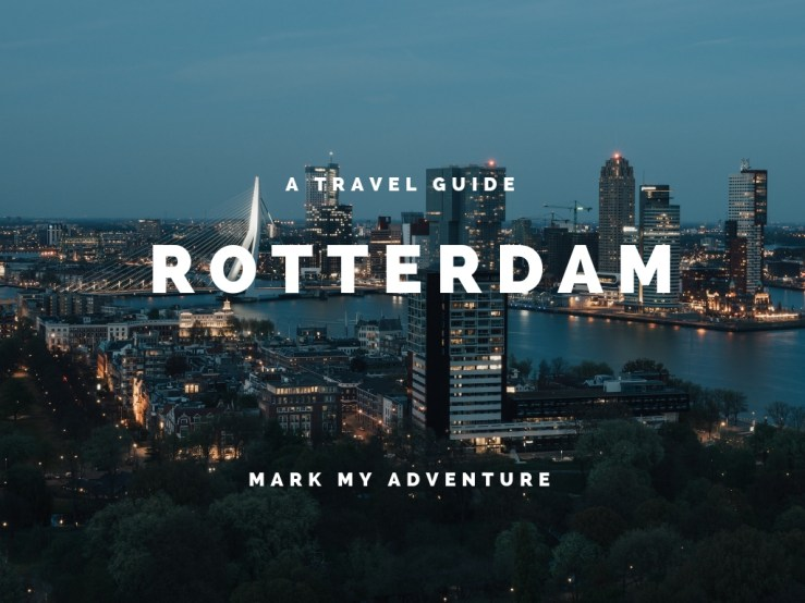 Rotterdam Travel Guide Mark My Adventure