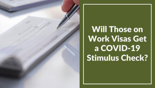 Will Those on Work Visas Get a COVID-19 Stimulus Check?