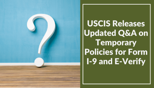 USCIS Releases Updated Q&A on Temporary Policies for Form I-9 and E-Verify
