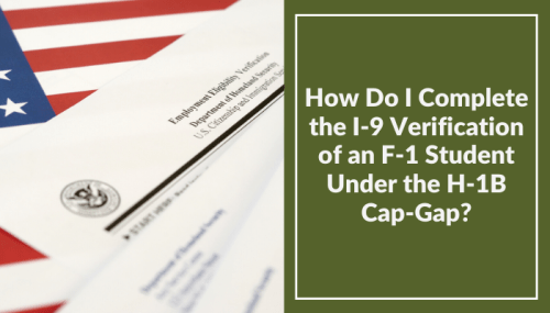 How Do I Complete the I-9 Verification of an F-1 Student Under the H-1B Cap-Gap?