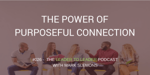 THE POWER OF PURPOSEFUL CONNECTION