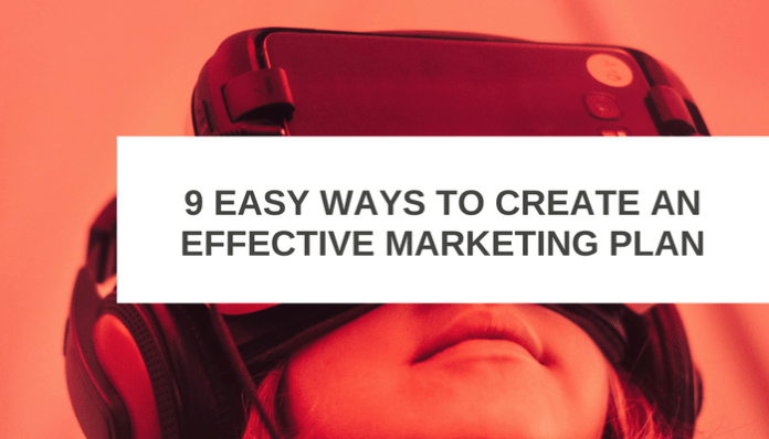 9 Easy ways to Create an Effective Marketing Plan