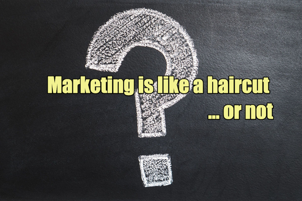 Marketing is like a haircut