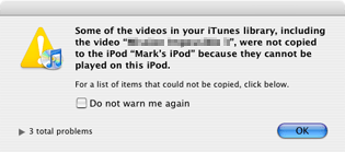 iTunes error message explaining that some of the videos in your iTunes library were not copied because they cannot be played.