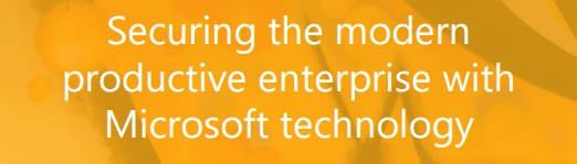 Securing the modern productive enterprise with Microsoft technology