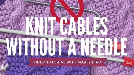 Knit cables without a cable needle video tutorial with Marly Bird