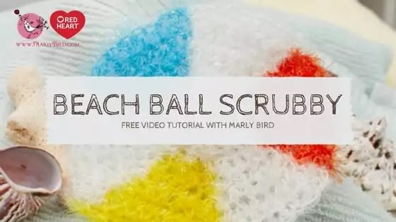 Red Heart 7 Months of Scrubby July Summertime patterns beach ball scrubby free pattern and free video tutorial