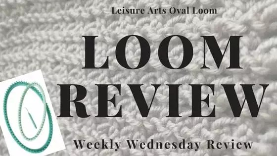 Weekly Wednesday Review Leisure Arts Oval Loom