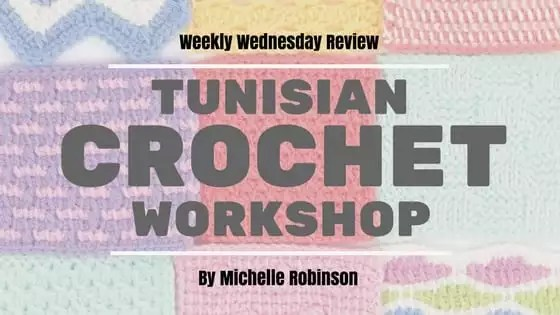 Weekly Wednesday Review: Tunisian Crochet Workshop by Michelle Robinson