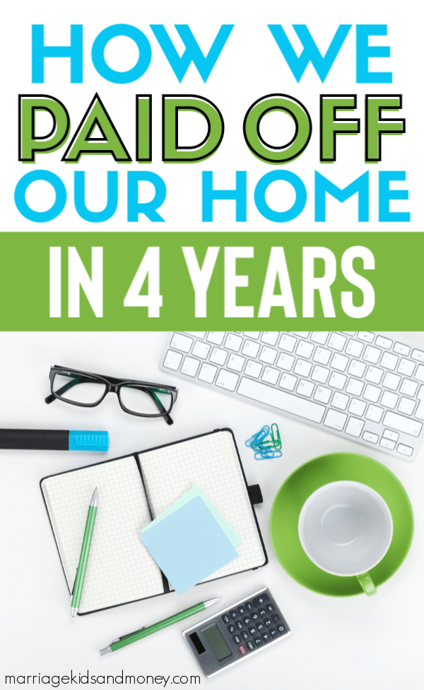 How we paid off our home in 4 years.