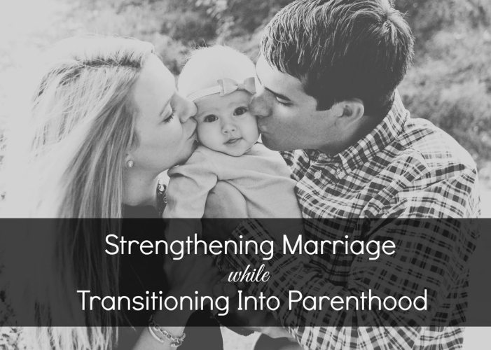 Strengthening Marriage while Transitioning Into Parenthood