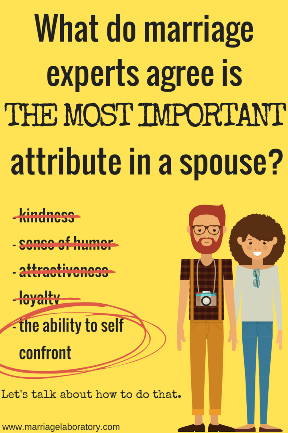 The ability to self-confront is the most important attribute in a spouse. Click through to read how to do that.