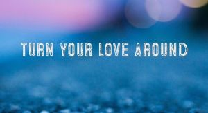 22 Phrases To Turn Your Love Around
