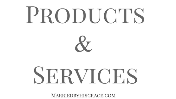 Products& Services - Married by His Grace #Blogging