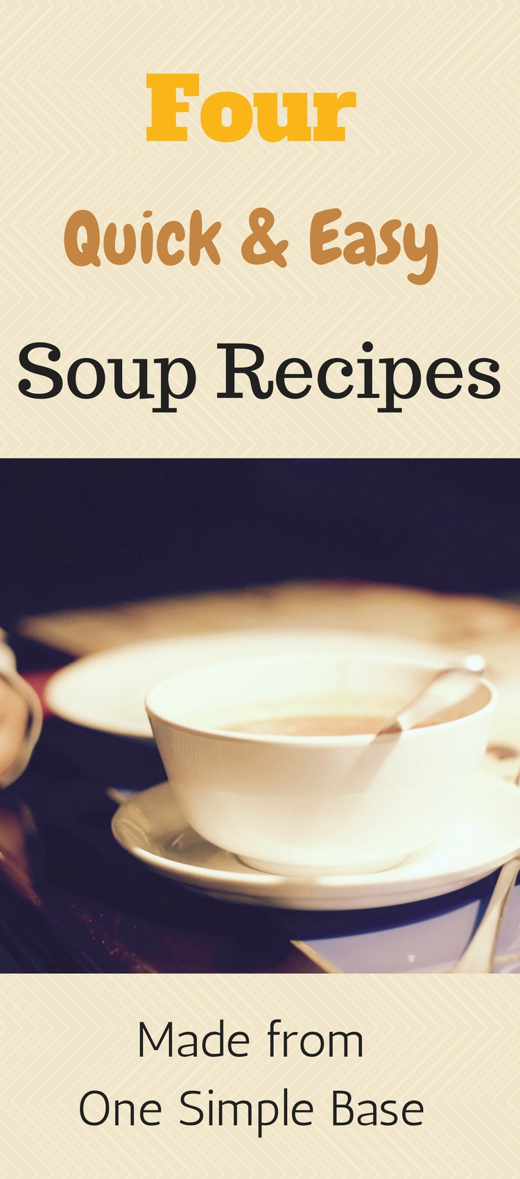 Four Quick and Easy Soup Recipes made from One Simple Base including Time Saving Tips for Busy Moms and Dads!