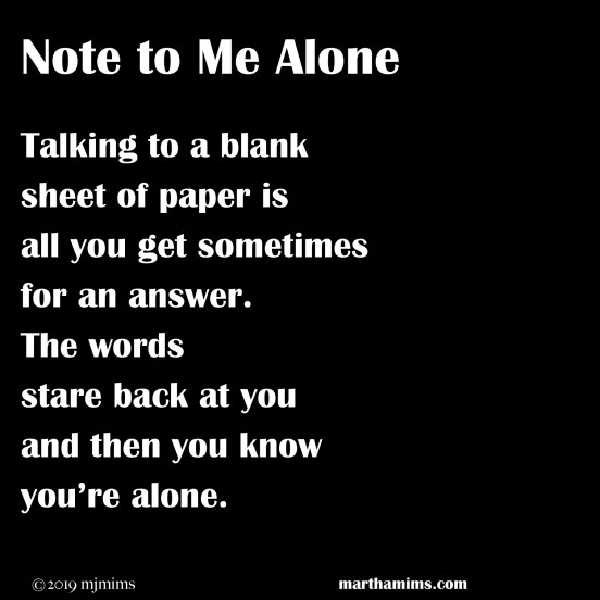 Talking to a blank  sheet of paper is all you get sometimes for an answer. The words  stare back at you and then you know you're alone.