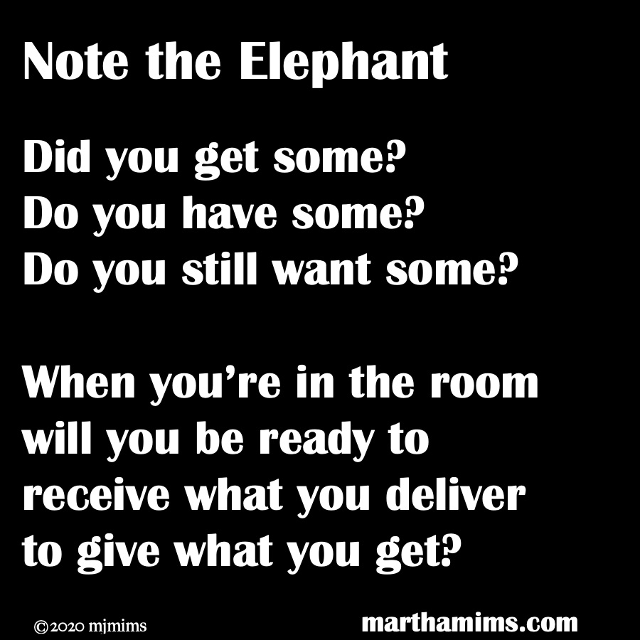 Did you get some? Do you have some? Do you still want some?  When you're in the room will you be ready to receive what you deliver to give what you get?