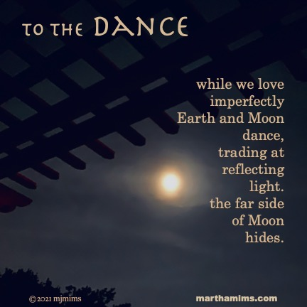 to the Dance while we love  imperfectly Earth and Moon dance, trading at reflecting light. the far side  of Moon hides.