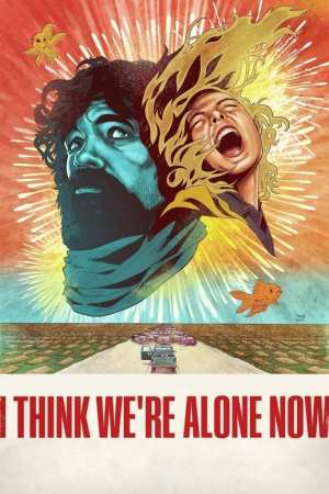 """Poster for the movie """"I Think We're Alone Now"""""""