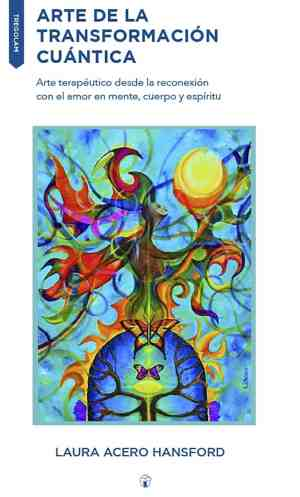 Manual para la felicidad plena: 'Arte de la Transformación Cuántica', de Laura Acero