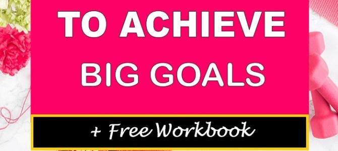 7 Ways to Achieve Big Goals