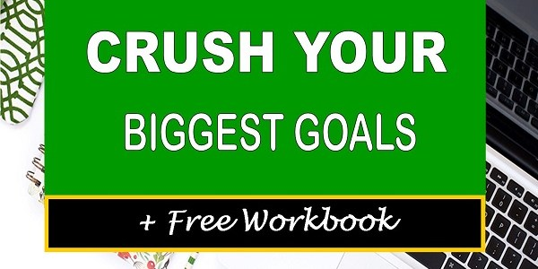How To Crush Your Biggest Goals